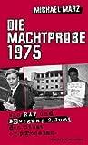 Die Machtprobe 1975. Wie RAF und Bewegung 2. Juni den Staat erpressten. - Michael März