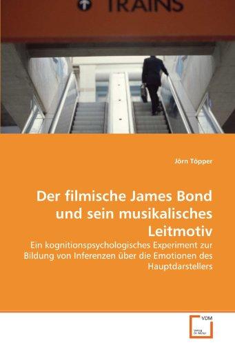 Der filmische James Bond und sein musikalisches Leitmotiv: Ein kognitionspsychologisches Experiment zur Bildung von Inferenzen über die Emotionen des Hauptdarstellers