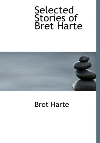 Selected Stories Of Bret Harte (Large Print Edition) by Bret Harte
