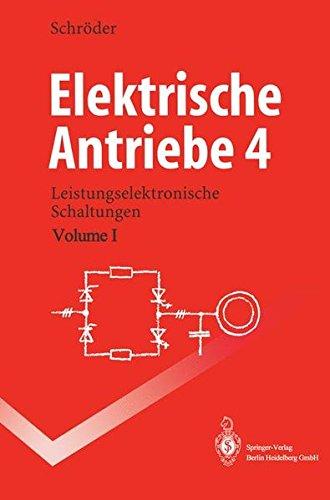 Elektrische Antriebe 4: Leistungselektronische Schaltungen (Springer-Lehrbuch)