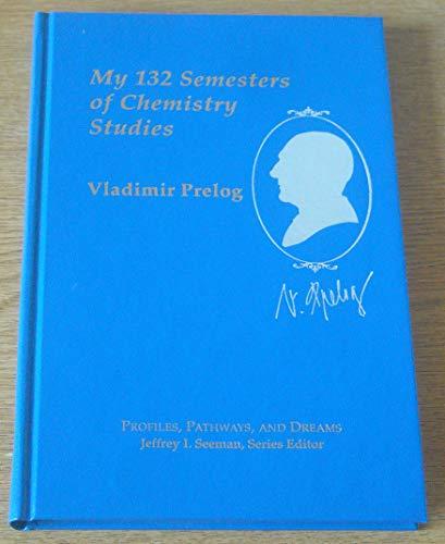 My 132 Semesters of Chemistry Studies: Studium Chymiae NEC Nisi Cum Morte Finitur (Profiles, Pathways, & Dreams)