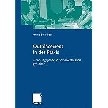 Outplacement in der Praxis. Trennungsprozesse sozialverträglich gestalten