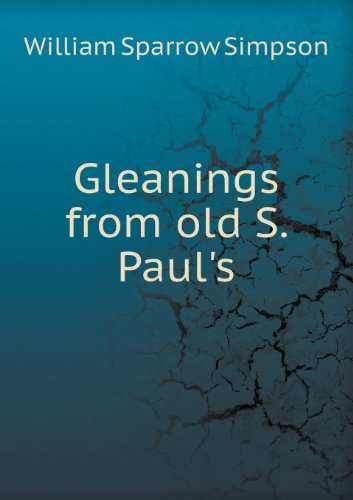 Gleanings from Old S. Paul's