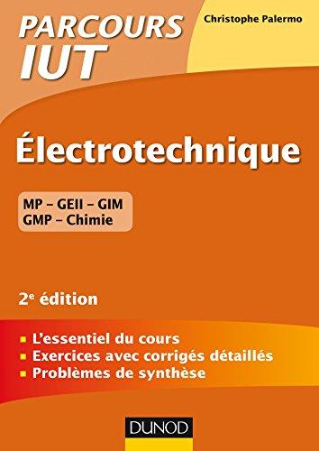 Electrotechnique IUT - 2e éd. - L'essentiel du cours, exercices avec corrigés détaillés par Christophe Palermo