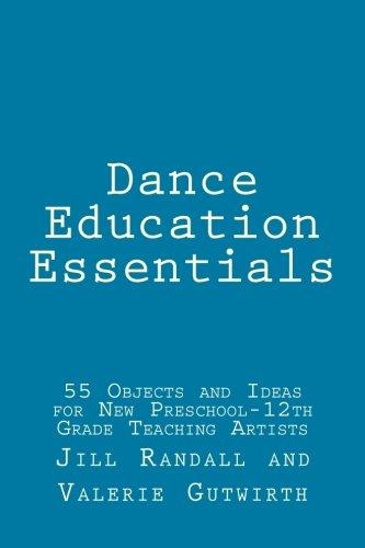Dance Education Essentials: 55 Objects and Ideas for New Preschool-12th Grade Teaching Artists por Jill Homan Randall