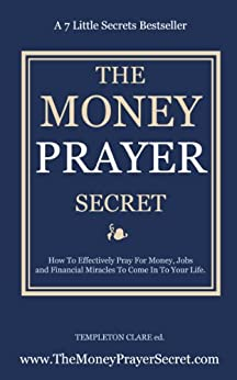 Money Prayer Secret: How To Pray For Money, Jobs and Financial Miracles. (The Prayer Secret) (English Edition) di [Clare, Templeton]