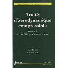 Traité d'aérodynamique compressible : Volume 4, Exercices d'application avec corrigés