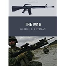 [( The M16 )] [by: Gordon L. Rottman] [Dec-2011]