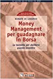 eBook Gratis da Scaricare Money Management per guadagnare in Borsa Le tecniche per decidere quanto investire (PDF,EPUB,MOBI) Online Italiano