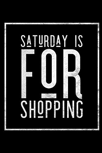 Saturday Is For Shopping: Shop Til I Drop Journal for Shopping