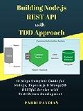 #4: Building Node.js REST API with TDD Approach: 10 Steps Complete Guide for Node.js, Express.js & MongoDB RESTful Service with Test-Driven Development