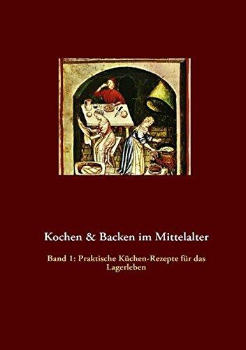 Kochen & Backen im Mittelalter: Praktische Küchen-Rezepte fürs Lagerleben