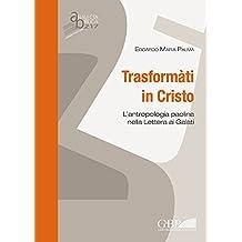 Transformati in Cristo: L'Antropologia Paolina Nella Lettera AI Galati (Analecta Biblica Dissertationes)