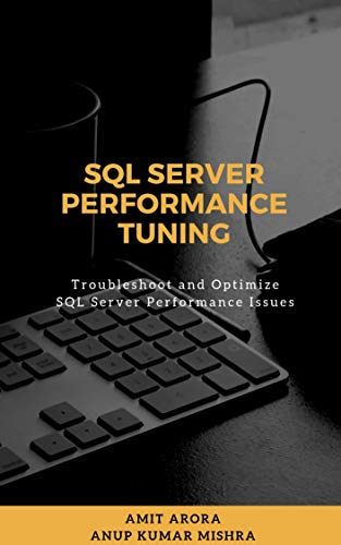 SQL Server Performance Tuning: Troubleshoot and Optimize SQL Server Performance Issues (English Edition)