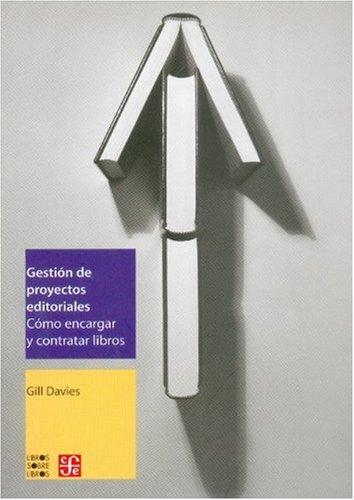 Gestión de proyectos editoriales. Cómo encargar y contratar libros (Libros Sobre Libros)