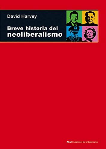 Breve historia del neoliberalismo (Cuestiones de antagonismo) por David Harvey