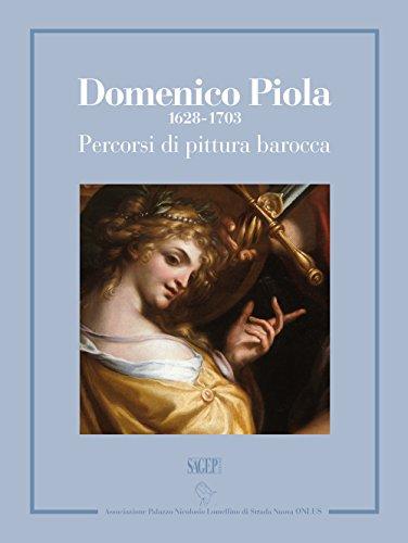 Domenico Piola (1628-1703). Percorsi di pittura barocca. Catalogo della mostra (Genova, 13 ottobre 2017-7 gennaio 2018). Ediz. illustrata