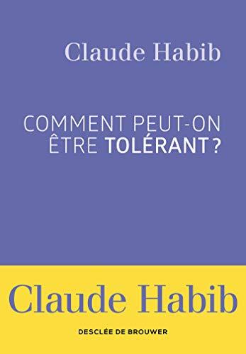 Comment peut-on être tolérant ? par  Madame Claude Habib