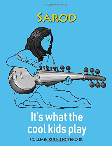 Sarod: It's What the Cool Kids Play: College-Ruled Notebook (InstruMentals Notebooks, Band 209)