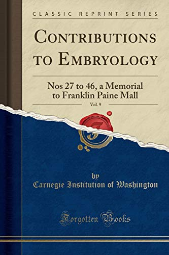 Contributions to Embryology, Vol. 9: Nos 27 to 46, a Memorial to Franklin Paine Mall (Classic Reprint)