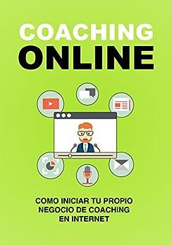 Coaching online: Cómo iniciar tu propio negocio de coaching en Internet (Spanish Edition) by [Rodríguez Ortega, Jesús]