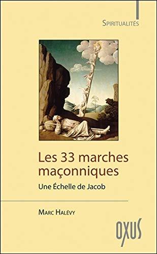 Les 33 marches maçonniques - Une Echelle de Jacob par  Marc Halévy