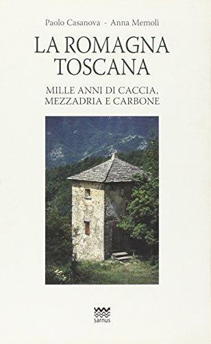 La Romagna toscana. Mille anni di caccia, mezzadria e carbone