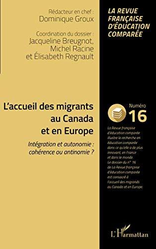 L'accueil des migrants au Canada et en Europe: Intégration et autonomie : cohérence ou antinomie ?