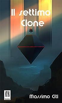 Il settimo Clone (ALIA Arcipelago Vol. 6) di [Citi, Massimo]
