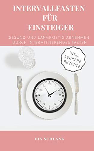 Intervallfasten für Einsteiger: Gesund und langfristig abnehmen durch intermittierendes Fasten  (German Edition) por Pia Schlank