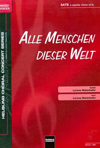 Maierhofer, Lorenz: Alle Menschen dieser Welt : für gem Chor a cappella (Klavier ad lib) Partitur (dt)