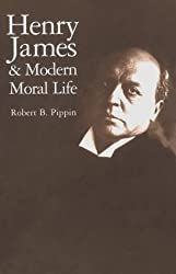 Henry James and Modern Moral Life by Robert B. Pippin (1999-11-13)