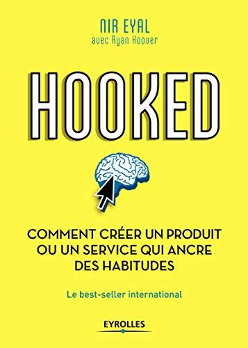 Hooked : comment créer un produit ou un service qui ancre des habitudes par Nir Eyal