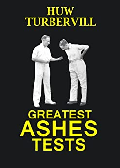 Greatest Ashes Tests by [Turbervill, Huw]