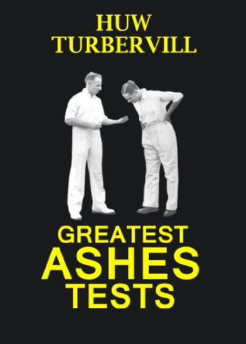 Greatest Ashes Tests (English Edition) por Huw Turbervill