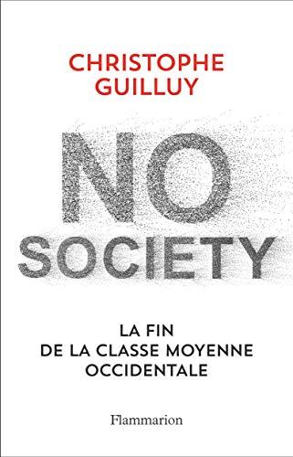 No society. La fin de la classe moyenne occidentale (Documents, témoignages  et essais d'actualité) par Christophe Guilluy