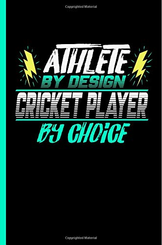 Athlete By Design Cricket Player By Choice: Notebook & Journal For Cricket Lovers - Take Your Notes Or Gift It To Team Buddies, College Ruled Paper (120 Pages, 6x9