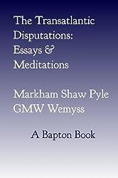 The Transatlantic Disputations: Essays and Meditations