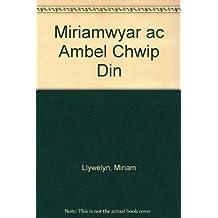 Miriamwyar ac Ambel Chwip Din