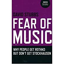 [(Fear of Music: Why People Get Rothko But Don't Get Stockhausen)] [Author: David Stubbs] published on (April, 2009)
