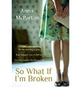 [(So What If I'm Broken * *)] [Author: Anna McPartlin] published on (May, 2010)