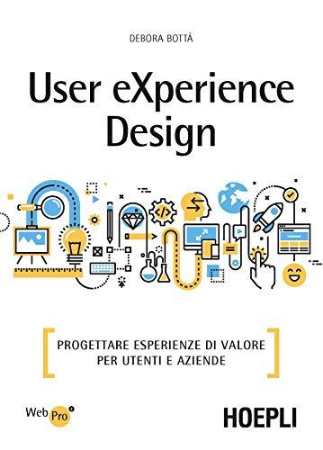 User eXperience design. Progettare esperienze di valore per utenti e aziende