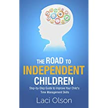 The Road to Independent Children: Step-by-Step Guide to Improving Your Child's Time Management Skills (English Edition)