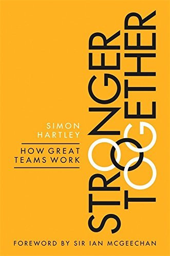 Stronger Together: How Great Teams Work by Simon Hartley (2015-10-01)