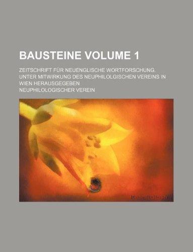Bausteine Volume 1; Zeitschrift Fur Neuenglische Wortforschung. Unter Mitwirkung Des Neuphilolgischen Vereins in Wien Herausgegeben
