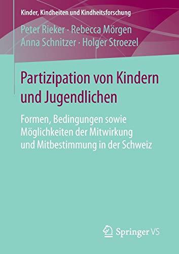 Partizipation von Kindern und Jugendlichen: Formen, Bedingungen sowie Möglichkeiten der Mitwirkung und Mitbestimmung in der Schweiz (Kinder, Kindheiten und Kindheitsforschung, Band 15)