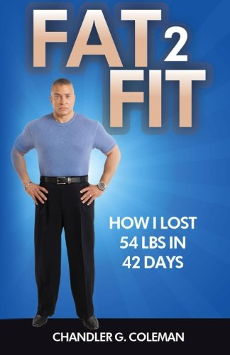 Fat 2 Fit: How I Lost 54 LBS. In 42 Days