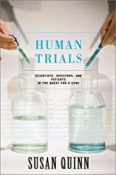 Human Trials: Scientists, Investors, and Patients in the Quest for a Cure by Susan Quinn (2001-05-30)