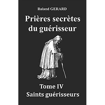 Prières secrètes du guérisseur: Tome IV Saints guérisseurs