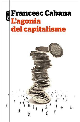 L'agonia del capitalisme por Francesc Cabana Vancells